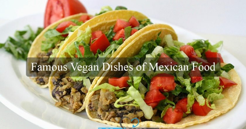 Famous Vegan dishes of Mexican Food